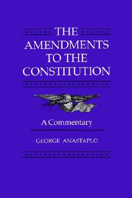 The Amendments to the Constitution By Anastaplo, George